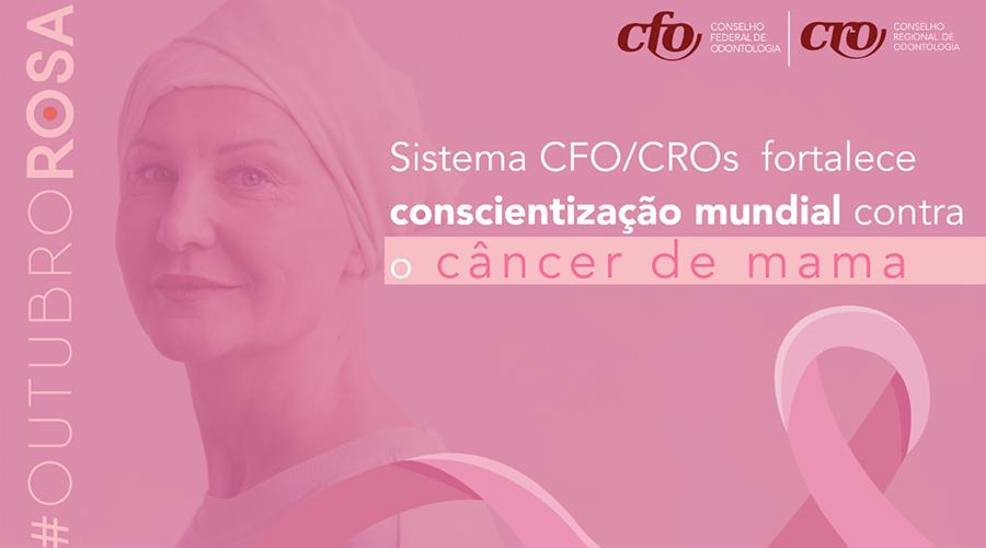 """OUTUBRO ROSA: """"EXAMES PREVENTIVOS DE CÂNCER DE MAMA SOFREM REDUÇÃO DE 42%"""", ALERTA SISTEMA CFO/CROS"""