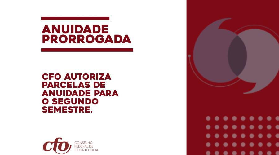 CONSELHO FEDERAL DE ODONTOLOGIA PRORROGA PAGAMENTO DA ANUIDADE 2020 PARCELADA PARA O SEGUNDO SEMESTRE