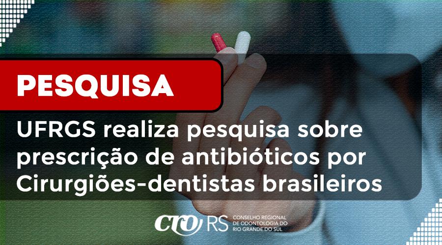 UFRGS REALIZA PESQUISA SOBRE PRESCRIÇÃO DE ANTIBIÓTICOS POR CIRURGIÕES-DENTISTAS BRASILEIROS