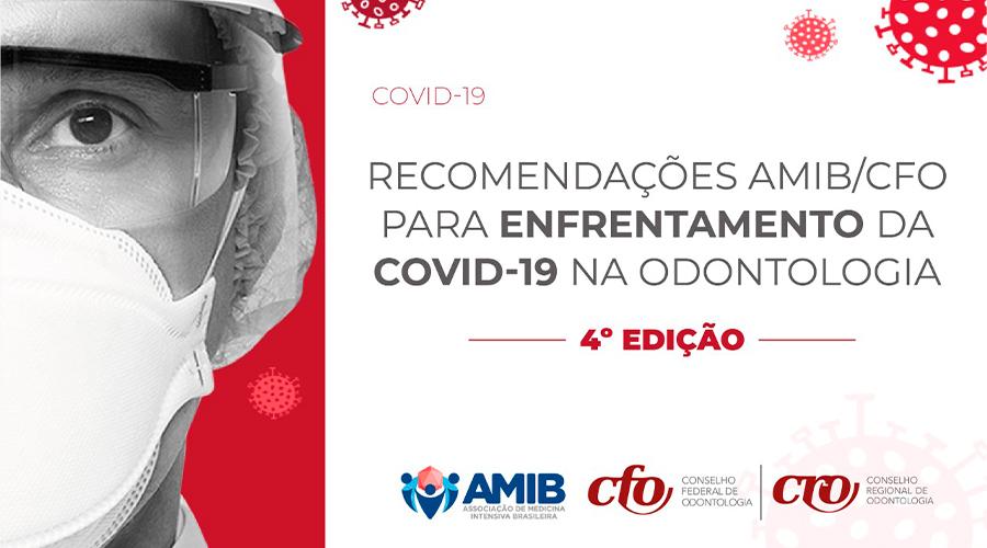 RECOMENDAÇÕES AMIB/CFO PARA ENFRENTAMENTO DA COVID-19 NA ODONTOLOGIA ESTÁ EM SUA 4ª VERSÃO